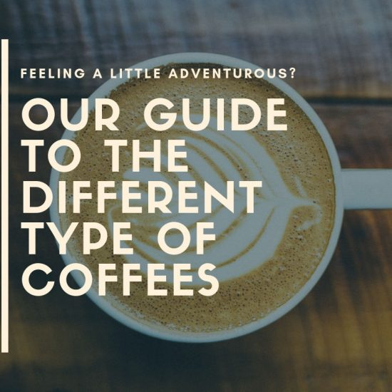 Feeling A Little Adventurous_ Our Guide To The Different Type Of Coffees