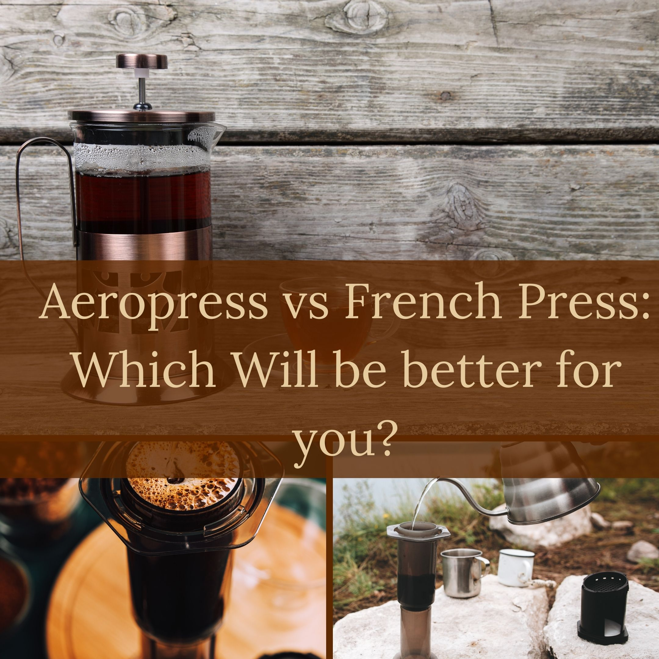 Aeropress vs French Press_ Which Will be better for you_